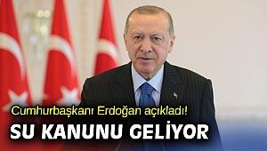 Cumhurbaşkanı Erdoğan açıkladı! Su kanunu geliyor