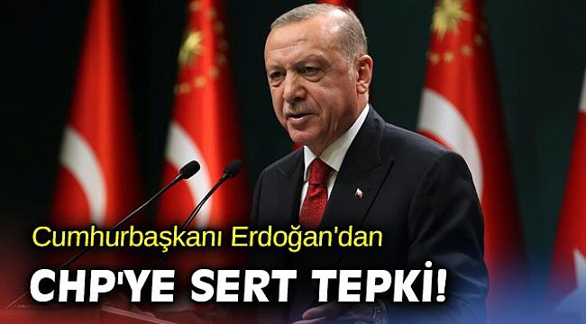 Cumhurbaşkanı Erdoğan'dan CHP'ye sert tepki!