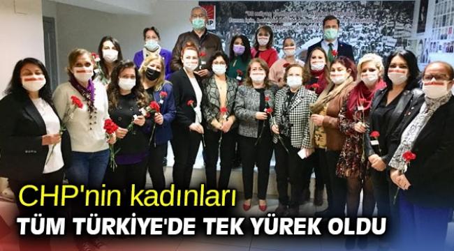 Cumhuriyet Halk Partisi'nin kadınları tüm Türkiye'de tek yürek oldu