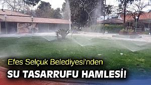 Efes Selçuk Belediyesi'nden su tasarrufu hamlesi!