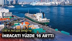 EİB'in Avrupa Birliği'ne ihracatı yüzde 16 arttı