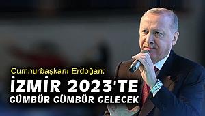 Erdoğan: İzmir 2023'te gümbür gümbür gelecek