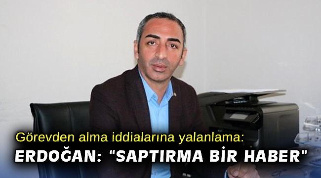 """Görevden alma iddialarına yalanlama: Erdoğan: """"Saptırma bir haber"""""""