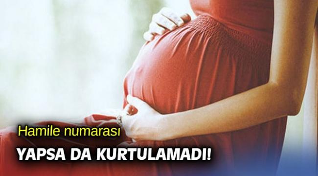 Hamile numarası yapsa da kurtulamadı!