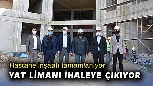 Hastane inşaatı tamamlanıyor, yat limanı ihaleye çıkıyor