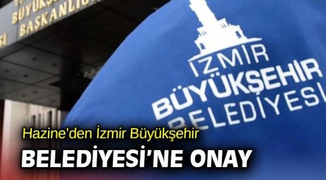 Hazine'den İzmir Büyükşehir Belediyesi'ne onay