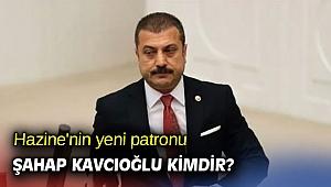 Hazine'nin yeni patronu Şahap Kavcıoğlu kimdir?