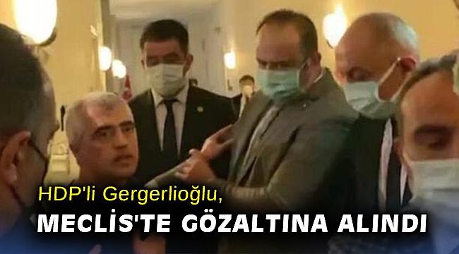 HDP'li Gergerlioğlu, Meclis'te gözaltına alındı