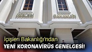 İçişleri Bakanlığı'ndan yeni koronavirüs genelgesi!