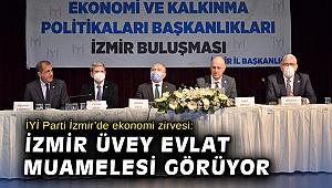 İYİ Parti İzmir'de ekonomi zirvesi: İzmir üvey evlat muamelesi görüyor