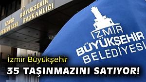 İzmir Büyükşehir Belediyesi, 35 taşınmazını satıyor!