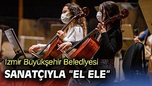 İzmir Büyükşehir Belediyesinden sanatçılara destek