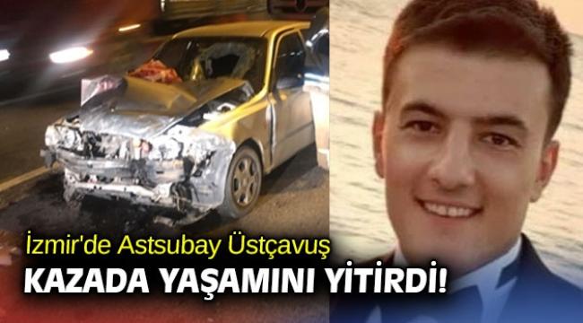 İzmir'de Astsubay Üstçavuş kazada yaşamını yitirdi!