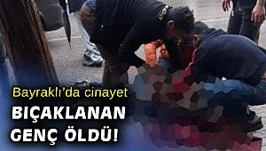 İzmir'de bıçakla yaralanan genç hayatını kaybetti
