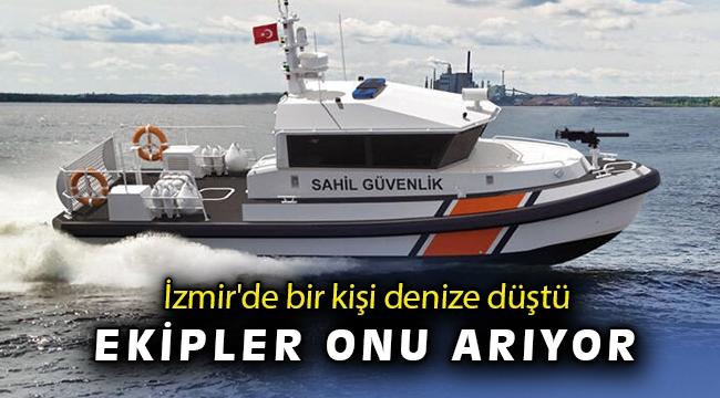 İzmir'de bir kişi denize düştü ekipler onu arıyor