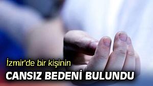 İzmir'de bir kişinin cansız bedeni bulundu