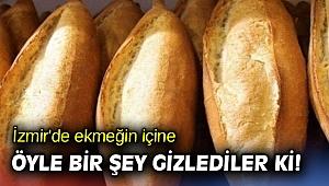 İzmir'de ekmeğin içine öyle bir şey gizlediler ki!