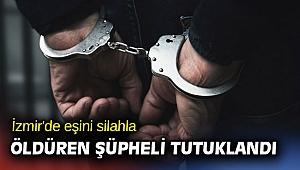İzmir'de eşini silahla öldüren şüpheli tutuklandı