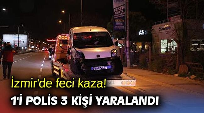 İzmir'de feci kaza! 1'i polis 3 kişi yaralandı