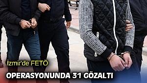 İzmir'de FETÖ operasyonunda 31 gözaltı