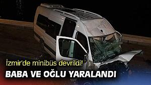 İzmir'de minibüs devrildi! Baba ve oğlu yaralandı