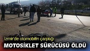 İzmir'de otomobilin çarptığı motosiklet sürücüsü öldü