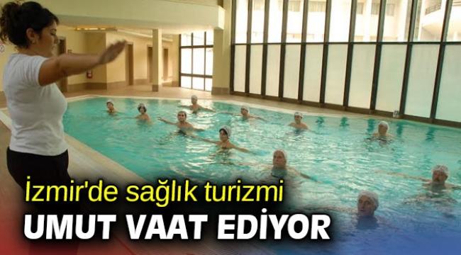 İzmir'de sağlık turizmi umut vaat ediyor