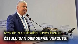 """İzmir'de """"su politikaları"""" zirvesi başladı: Özsulu'dan demokrasi vurgusu!"""