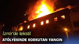 İzmir'de tekstil atölyesinde korkutan yangın