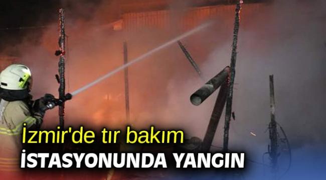 İzmir'de tır bakım istasyonunda yangın