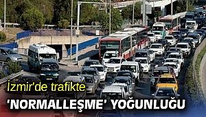 İzmir'de trafikte 'normalleşme' yoğunluğu
