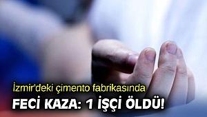 İzmir'deki çimento fabrikasında feci kaza: 1 işçi öldü!