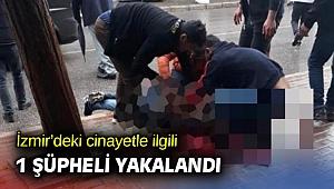 İzmir'deki cinayet şüphelisi yakalandı!