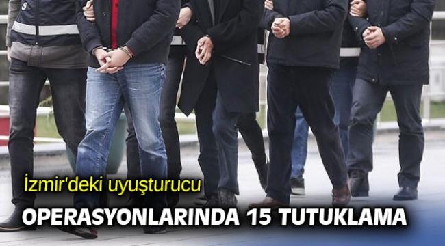 İzmir'deki uyuşturucu operasyonlarında 15 tutuklama