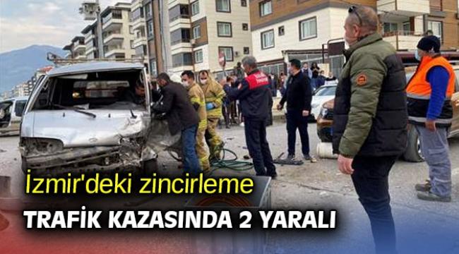İzmir'deki zincirleme trafik kazasında 2 kişi yaralandı