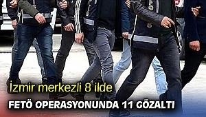 İzmir merkezli 8 ilde FETÖ operasyonunda 11 gözaltı