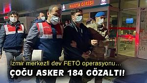 İzmir merkezli dev FETÖ operasyonu… Çoğu asker 184 gözaltı!