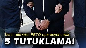 İzmir merkezli FETÖ operasyonunda 5 tutuklama!