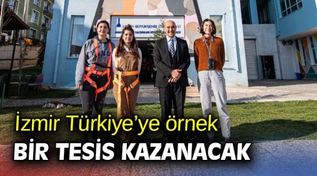 İzmir Türkiye'ye örnek bir tesis kazanacak