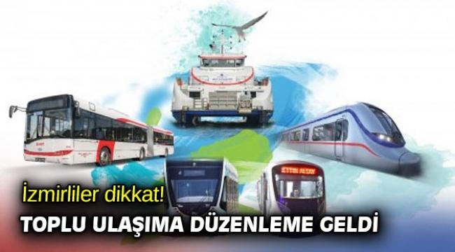 İzmirliler dikkat! Toplu ulaşıma düzenleme geldi
