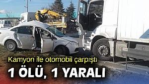 Kamyon ile otomobil çarpıştı: 1 ölü, 1 yaralı