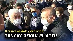 Karşıyaka'daki gerginliğe Tuncay Özkan el attı!