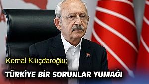 Kemal Kılıçdaroğlu; Türkiye bir sorunlar yumağı