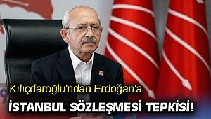 Kılıçdaroğlu'ndan Erdoğan'a İstanbul Sözleşmesi tepkisi!