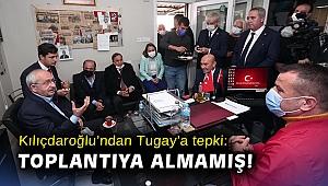 Kılıçdaroğlu'ndan Tugay'a tepki: Toplantıya almamış!