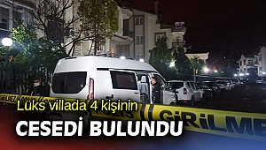 Lüks villada 4 kişinin cesedi bulundu