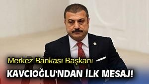 Merkez Bankası Başkanı Kavcıoğlu'ndan ilk mesaj!