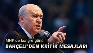 MHP'de kongre günü: Bahçeli'den kritik mesajlar!