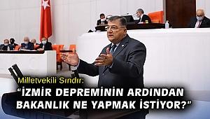 """Milletvekili Sındır, """"İzmir depreminin ardından Bakanlık ne yapmak istiyor?"""""""