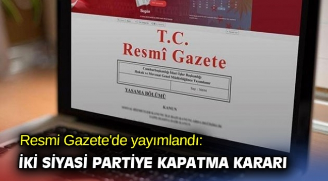 Resmi Gazete'de yayımlandı: İki siyasi partiye kapatma kararı